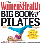 The Women's Health Big Book of Pilates: The Essential Guide to Total Body Fitness by Brooke Siler (2013-10-22)