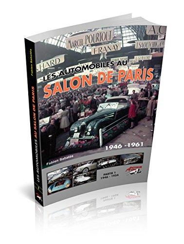Les automobiles au salon de Paris : Tome 1, 1946 à 1954 par Fabien Sabatès