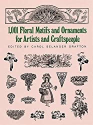 1001 Floral Motifs and Ornaments for Artists and Craftspeople (Dover Pictorial Archive) by Carol Belanger Grafton (1987-07-01)
