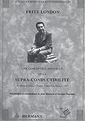 Une conception nouvelle de la supra-conductibilité : Conférences faites à l'Institut Poincarré de Paris en 1935