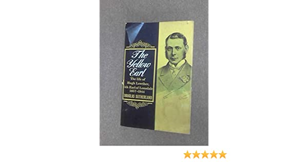 The Yellow Earl The Life Of Hugh Lowther 5th Earl Of Lonsdale Kg