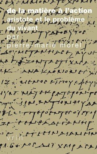 De la matière à l'action : Aristote et le problème du vivant par Pierre-Marie Morel