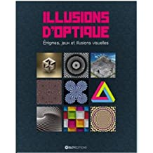Illusions d'optique : Enigmes, jeux et illusions visuelles