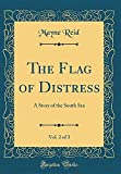 The Flag of Distress, Vol. 2 of 3: A Story of the South Sea (Classic Reprint)