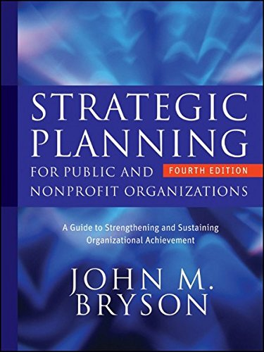 Strategic Planning for Public and Nonprofit Organizations: A Guide to Strengthening and Sustaining Organizational Achievement (Bryson on Strategic Planning) por John M. Bryson