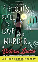 Ghoul's Guide to Love and Murder, A : A Ghost Hunter Mystery by Victoria Laurie (2016-01-07)
