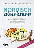 Nordisch abnehmen: Mit über 60 skandinavischen Rezepten, die das Diabetesrisiko senken und Entzündungen entgegenwirken