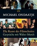 Die Kunst des Filmschnitts: Gespräche mit Walter Murch - Michael Ondaatje