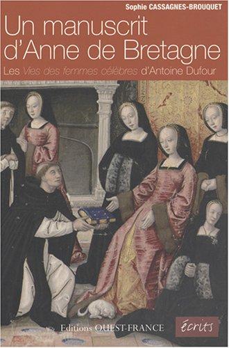 Un manuscrit d'Anne de Bretagne : Les vies des femmes célèbres d'Antoine Dufour