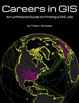 Careers in GIS: an Unfiltered Guide to Finding a GIS Job (English Edition) de [Schuble, Todd J.]