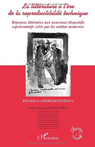 La littérature à l'ère de la reproductibilité technique : Réponses littéraires aux nouveaux dispositifs représentatifs créés par les médias modernes