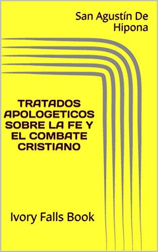 TRATADOS APOLOGETICOS SOBRE LA FE Y EL COMBATE CRISTIANO por San Agustín De Hipona