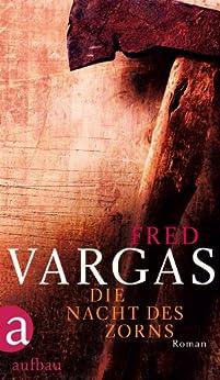 Die Nacht des Zorns: Roman (Kommissar Adamsberg ermittelt 8) von [Vargas, Fred]