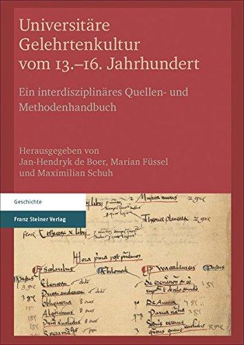 Universitäre Gelehrtenkultur vom 13.–16. Jahrhundert: Ein interdisziplinäres Quellen- und Methodenhandbuch (Franz Schuh)