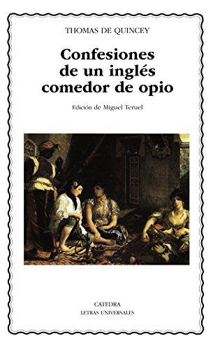 Confesiones de un inglés comedor de opio (Letras Universales) por Thomas De Quincey