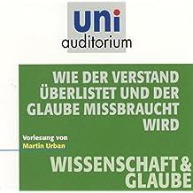 Wie der Verstand überlistet und der Glaube missbraucht wird (Fachbereich Wissenschaft & Glaube) uni auditorium (1 Audio-CD) (uni auditorium - Audio)