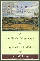 All Courses Great and Small: A Golfer's Pilgrimage to England and Wales