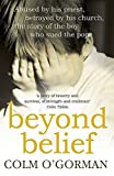 Beyond Belief: Abused by his priest, betrayed by his church, the story of the boy who sued the pope by Colm O