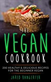 Vegan Cookbook: 200 Healthy & Delicious Recipes For The Beginner Vegan