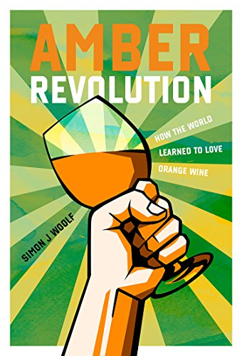 Amber Revolution: How the World Learned to Love Orange Wine por Simon J. Woolf