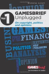 Gamesbrief Unplugged Volume 1: On Copyright, Politics And Opinion [Paperback]