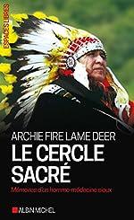Le Cercle sacré - Mémoires d'un homme-médecine sioux de Archie Fire Lame Deer
