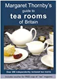 Margaret Thornby's Guide to Tea Rooms of Britain: Over 200 Independently Reviewed Tea Rooms
