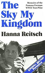 The Sky My Kingdom: Memoirs of the Famous German World War II Test-pilot (Greenhill Military Paperback)