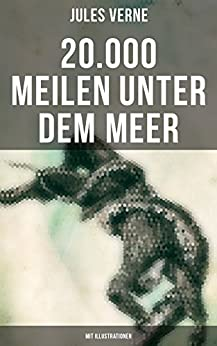 20.000 Meilen unter dem Meer (Mit Illustrationen): Science-Fiction-Klassiker