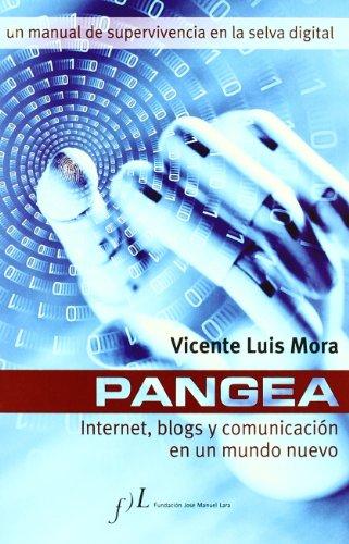 Pangea - Internet, Blogs Y Comunicacion En Un Mundo Nuevo por Vicente Luis Mora