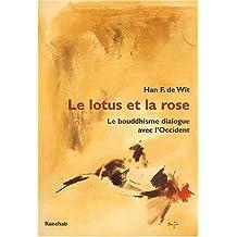 Le lotus et la rose. Le bouddhisme dialogue avec l'Occident