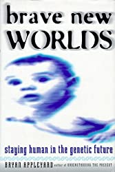 Brave New Worlds: Staying Human in the Genetic Future