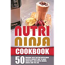 Nutri Ninja Cookbook: 50 Original Rich Tasting Nutri Ninja Recipes-Favorite Way To Make Smoothies, Iced Coffee Drinks, Shakes And The Like (English Edition)