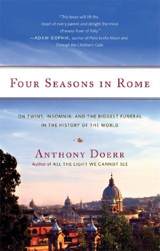 Four Seasons in Rome: On Twins, Insomnia, and the Biggest Funeral in the History of the World by Doerr, Anthony (2008) Paperback