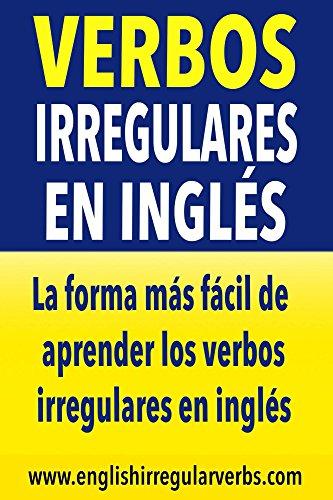 Verbos Irregulares en Inglés: La forma más fácil de aprender los verbos irregulares en inglés por Testabright