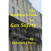 The Landlord's Guide to Gas Safety by Deborah J Percy (2013-05-31)