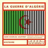 La Guerre d'Algérie / Jean-Charles Jauffret | Jauffret, Jean-Charles. Auteur