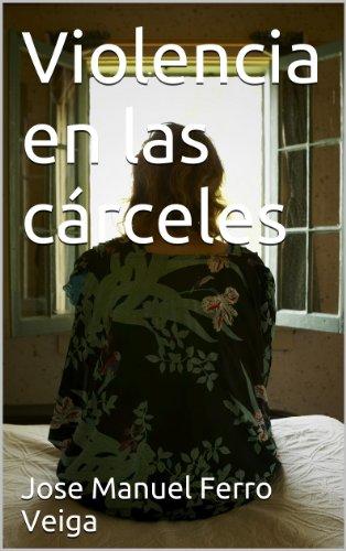Violencia en las cárceles por Jose Manuel Ferro Veiga