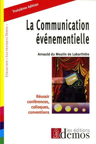 La Communication événementielle : Réussir conférences, colloques, conventions par Arnauld Du Moulin de Labarthète