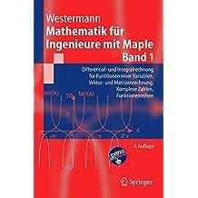 Mathematik für Ingenieure mit Maple.: Band 1: Differential- und Integralrechnung für Funktionen einer Variablen, Vektor- und Matrizenrechnung, ... Zahlen, Funktionenreihen (Springer-Lehrbuch)