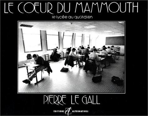 LE COEUR DU MAMMOUTH. Le lycée au quotidien par Pierre Le Gall