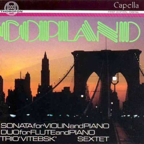 Copland: Sonata for violin and Piano / Duo for Flute and Piano / Vitebsk / Sextet
