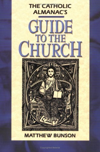The Catholic Almanac's Guide to the Church by Matthew Bunson (2001-09-01)