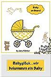 Babyglück...wir bekommen ein Baby: Alles rund um Schwangerschaft, Geburt, Stillzeit, Kliniktasche,...