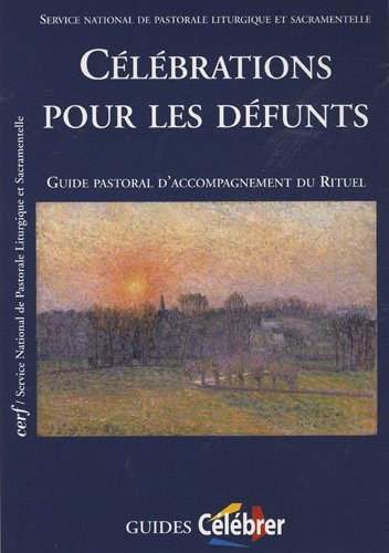 Célébrations pour les défunts : Guide pastoral d'accompagnement du rituel