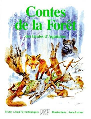 Contes de la forêt: Des landes d'Aquitaine par Jean Peyresblanques
