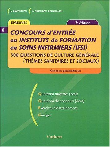 Concours d'entre en Institut de Formation en Soins Infirmiers (IFSI) : 300 questions de culture gnrale (thmes sanitaires et sociaux)