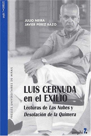 Luis Cernuda en el exilio. Lecturas de Las Nubes y Desolacion de la Quimera