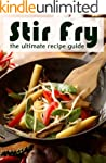 Stir Fry :The Ultimate Recipe Guide -...