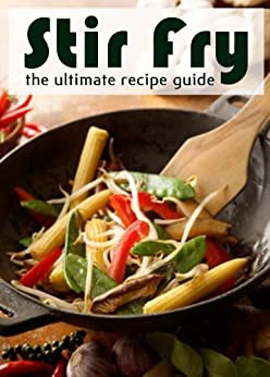 Stir Fry :The Ultimate Recipe Guide - Over 30 Delicious & Best Selling Recipes (English Edition) par [Smitheen, Terri, Books, Encore]